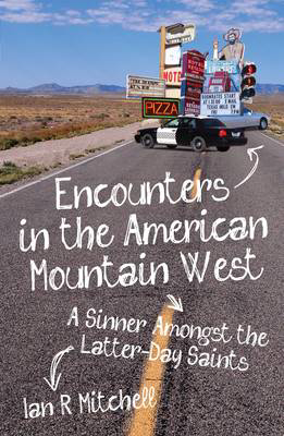 Picture of Encounters in the American Mountain West: A Sinner Amongst the Latter-day Saints