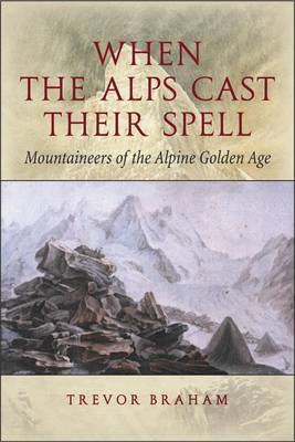 Picture of When the Alps Cast Their Spell: Mountaineers of the Alpine Golden Age