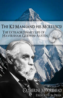 Picture of The K2 Man (and His Molluscs): The Extraordinary Life of Haversham Godwin-Austen