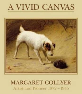 Picture of A Vivid Canvas: Margaret Collyer, Artist and Pioneer 1872-1945