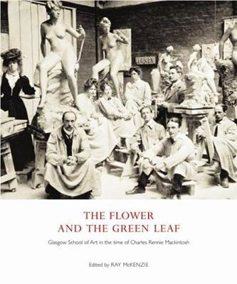 Picture of The Flower and the Green Leaf: Glasgow School of Art in the Time of Charles Rennie Mackintosh
