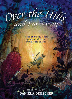 Picture of Over the Hills and Far Away: Stories of Dwarfs, Fairies, Gnomes and Elves From Around Europe