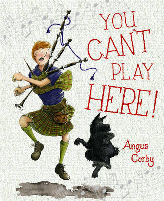 Picture of You Can't Play Here!: A Scottish Bagpipe Story