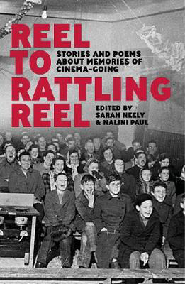 Picture of Reel to Rattling Reel: Stories and Poems About Memories of Cinema-Going