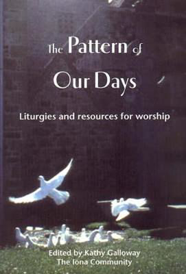 Picture of The Pattern of Our Days: Liturgies and Resources for Worship from the Iona Community