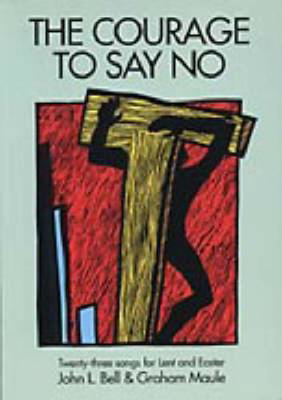 Picture of The Courage to Say No: Twenty-three Songs for Lent and Easter