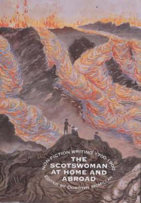 Picture of The Scotswoman at Home and Abroad: Non-fictional Writing, 1700-1900