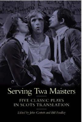 Picture of Serving Twa Maisters: Five Classic Plays in Scots Translation