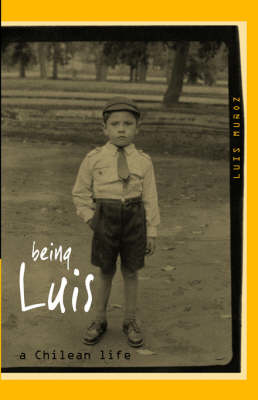 Picture of Being Luis: A Chilean Life