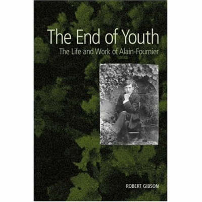 Picture of The End of Youth: The Life and Work of Alain-Fournier