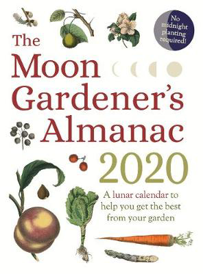 Picture of The Moon Gardener's Almanac: A Lunar Calendar to Help You Get the Best From Your Garden: 2020