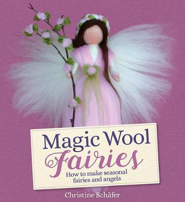 Picture of Magic Wool Fairies: How to Make Seasonal Angels and Fairies