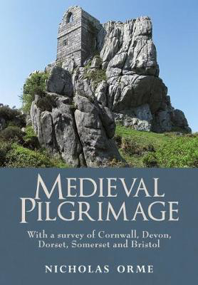 Picture of Medieval Pilgrimage: With a survey of Cornwall, Devon, Dorset, Somerset and Bristol