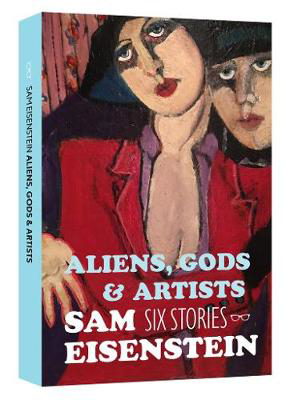 Picture of Aliens, Gods & Artists: Six Stories