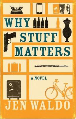 Picture of Why Stuff Matters: A Novel
