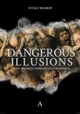 Picture of Dangerous Illusions: How Religion Deprives Us Of Happiness