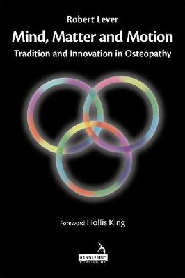 Picture of Mind, Matter and motion: Tradition and Innovation in Osteopathy