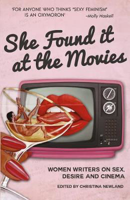 Picture of She Found it at the Movies: Women writers on sex, desire and cinema