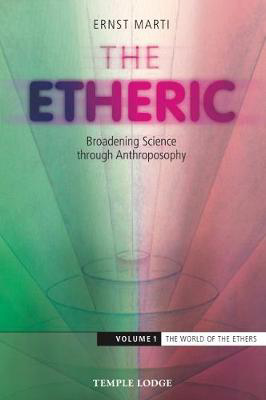 Picture of The Etheric: Broadening Science Through Anthroposophy: Volume 1: The World of the Ethers