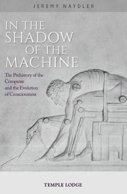 Picture of In The Shadow of the Machine: The Prehistory of the Computer and the Evolution of Consciousness