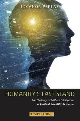 Picture of Humanity's Last Stand: The Challenge of Artificial Intelligence - A Spiritual-Scientific Response