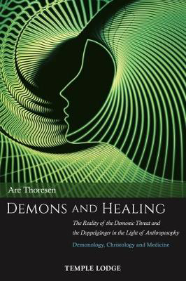 Picture of Demons and Healing: The Reality of the Demonic Threat and the Doppelganger in the Light of Anthroposophy - Demonology, Christology and Medicine