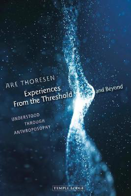 Picture of Experiences From the Threshold and Beyond: Understood Through Anthroposophy
