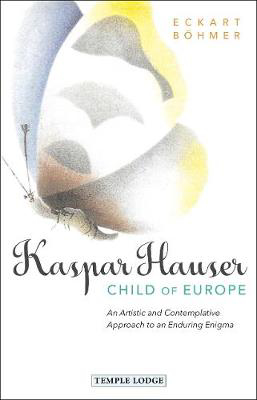 Picture of Kaspar Hauser, Child of Europe: An Artistic and Contemplative Approach to an Enduring Enigma