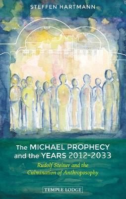 Picture of The Michael Prophecy and the Years 2012-2033: Rudolf Steiner and the Culmination of Anthroposophy