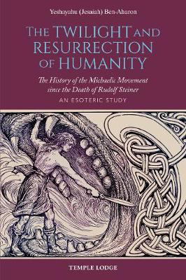 Picture of The Twilight and Resurrection of Humanity: The History of the Michaelic Movement since the Death of Rudolf Steiner - An Esoteric Study
