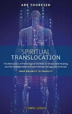 Picture of Spiritual Translocation: The Behaviour of Pathological Entities in Illness and Healing and the Relationship between Human Beings and Animals - From Polarity to Triunity