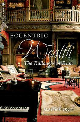 Picture of Eccentric Wealth: The Bulloughs of Rum