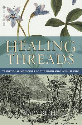 Picture of Healing Threads: Traditional Medicines of the Highlands and Islands