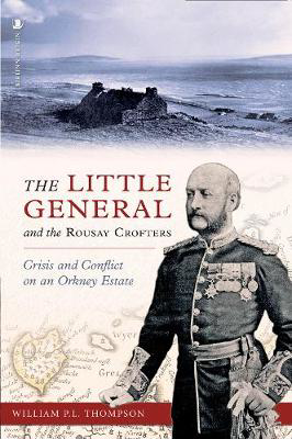 Picture of The Little General and the Rousay Crofters: Crisis and Conflict on an Orkney Estate