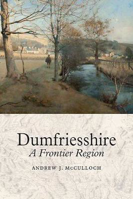 Picture of Dumfriesshire: A Frontier Region