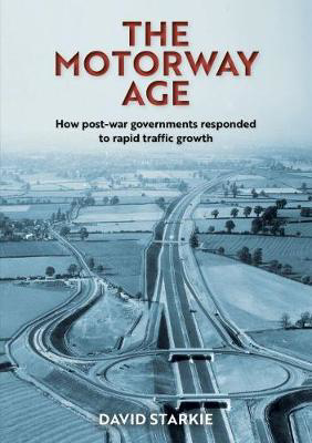 Picture of The Motorway Age: How post-war governments responded to rapid traffic growth