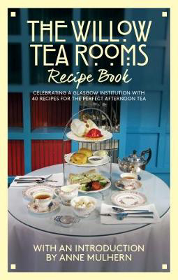 Picture of The Willow Tea Rooms Recipe Book: Celebrating a Glasgow institution with 40 recipes for the perfect afternoon tea