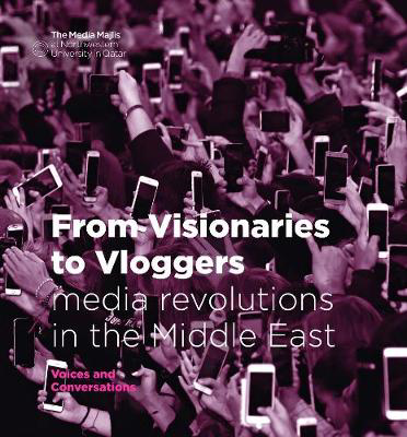 Picture of From Visionaries to Vloggers: media revolutions in the Middle East