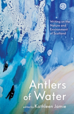 Picture of Antlers Of Water: Writing On The Nature And Environment Of Scotland
