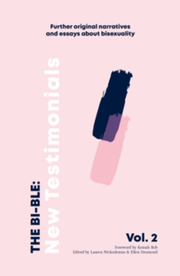Picture of The Bi-ble: New Testimonials: Further Original Essays and Narratives about Bisexuality: 2: The Bi-ble: Volume Two