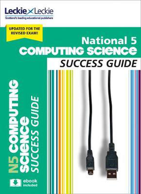 Picture of National 5 Computing Science Success Guide: Revise for SQA Exams (Leckie N5 Revision)