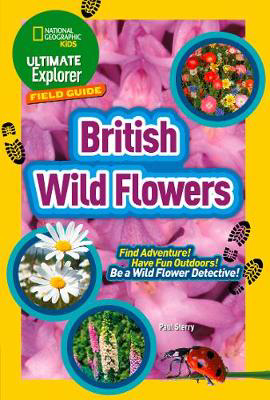 Picture of British Wild Flowers: Find Adventure! Have Fun Outdoors! Be a Wild Flower Detective! (Ultimate Explorer Field Guides)