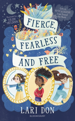 Picture of Fierce, Fearless and Free: Girls in myths and legends from around the world
