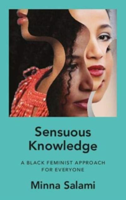 Picture of Sensuous Knowledge: A Black Feminist Approach For Everyone