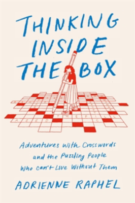 Picture of Thinking Inside the Box: Adventures with Crosswords and the Puzzling People Who Can't Live Without Them