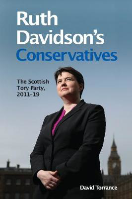 Picture of Ruth Davidson's Conservatives: The Scottish Tory Party, 2011-2019