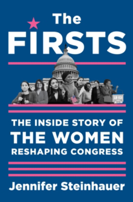 Picture of The Firsts: The Inside Story of the Women Reshaping Congress