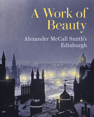 Picture of A Work of Beauty: Alexander McCall Smith's Edinburgh