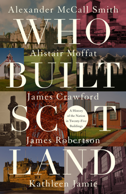Picture of Who Built Scotland: A History of the Nation in Twenty-Five Buildings