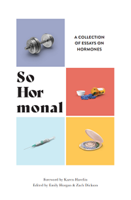 Picture of So Hormonal: Personal Essays About Our Hormones, edited by Emily Horgan and Zachary Dickson
